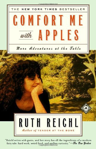 Ruth Reichl Comfort Me With Apples More Adventures At The Table