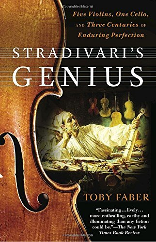 Toby Faber Stradivari's Genius Five Violins One Cello And Three Centuries Of E