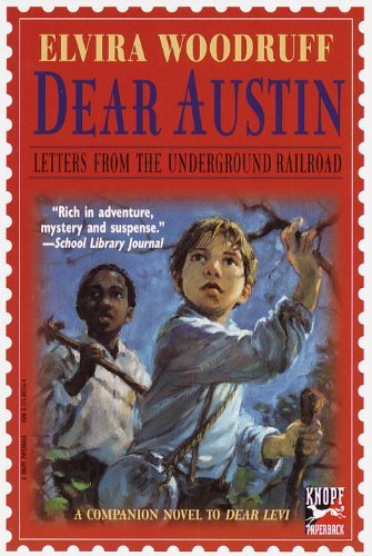 Elvira Woodruff Dear Austin Letters From The Underground Railroad Letters Fr Yearling