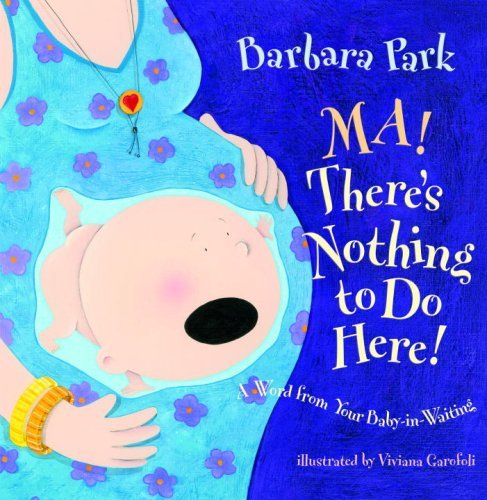 barbara-park-ma-theres-nothing-to-do-here-a-word-from-your-baby-in-waiting
