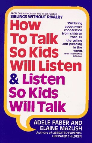 Kimberly Ann Coe Adele Faber Elaine Mazlish How To Talk So Kids Will Listen And Listen So Kids
