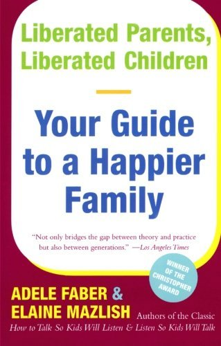 adele-faber-liberated-parents-liberated-children-your-guide-to-a-happier-family-reissue