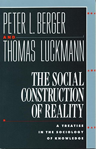 Peter L. Berger The Social Construction Of Reality A Treatise In The Sociology Of Knowledge