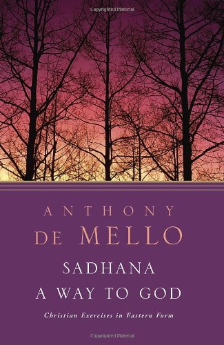 Anthony De Mello Sadhana A Way To God Christian Exercises In Eastern Form