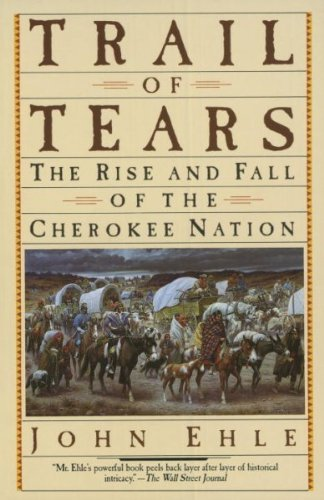 John Ehle Trail Of Tears The Rise And Fall Of The Cherokee Nation