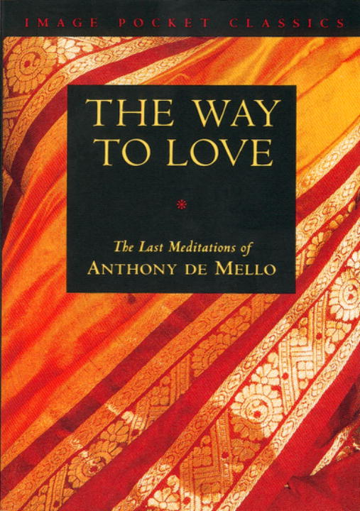 Anthony De Mello Way To Love The Last Meditations Of Anthony De Mello