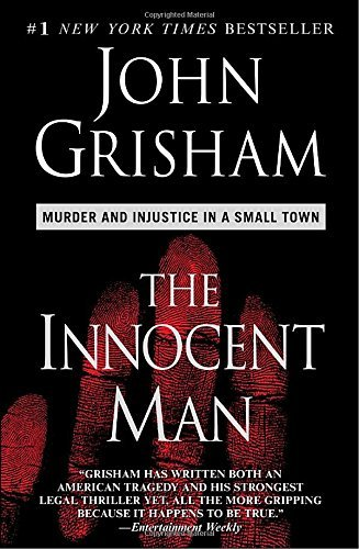 Grisham John Innocent Man The Murder And Injustice In A Small Town