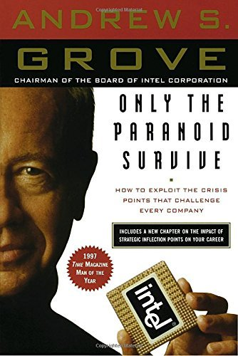 Andrew S. Grove Only The Paranoid Survive How To Exploit The Crisis Points That Challenge E
