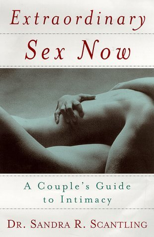 Dr. Sandra Scantling Extraordinary Sex Now A Couple's Guide To Intimac