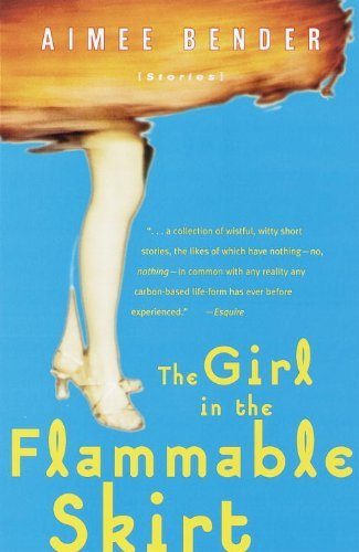 Aimee Bender The Girl In The Flammable Skirt Stories