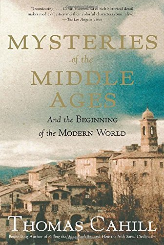 Thomas Cahill Mysteries Of The Middle Ages And The Beginning Of The Modern World
