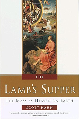 Scott Hahn The Lamb's Supper Experiencing The Mass