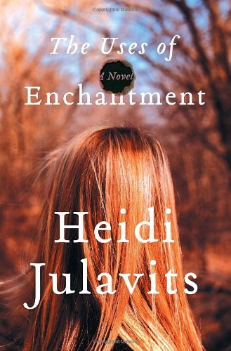 heidi-julavits-uses-of-enchantment-a-novel