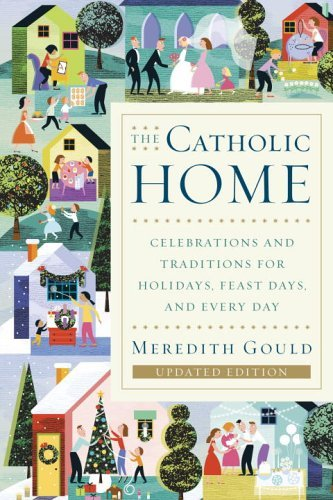 Meredith Gould The Catholic Home Celebrations And Traditions For Holidays Feast D