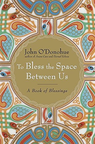 John O'donohue To Bless The Space Between Us A Book Of Blessings