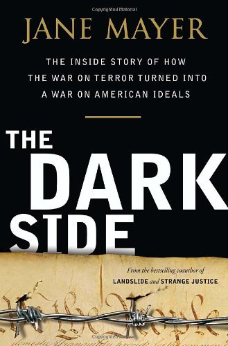 Jane Mayer Dark Side The The Inside Story Of How The War On Terror Turned
