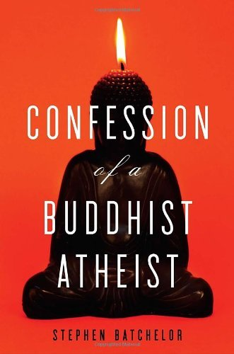 Stephen Batchelor Confession Of A Buddhist Atheist