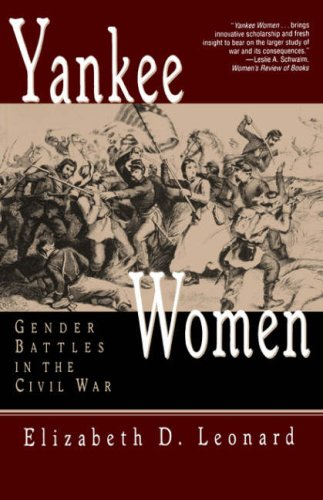 Elizabeth D. Leonard Yankee Women Gender Battles In The Civil War