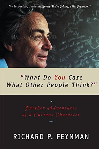 "Richard P. Feynman What Do You Care What Other People Think?"" Further Adventures Of A Curious Character"