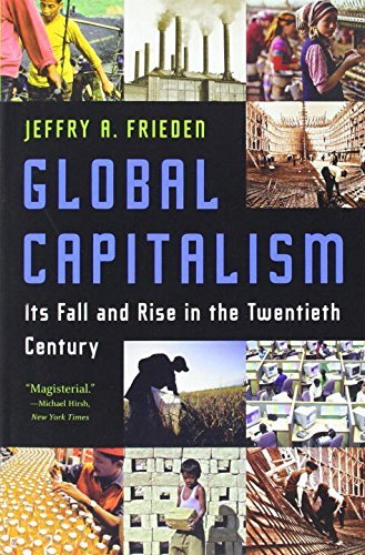 Jeffry A. Frieden Global Capitalism Its Fall And Rise In The Twentieth Century