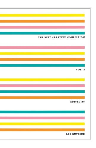 Lee Gutkind The Best Creative Nonfiction Volume 3