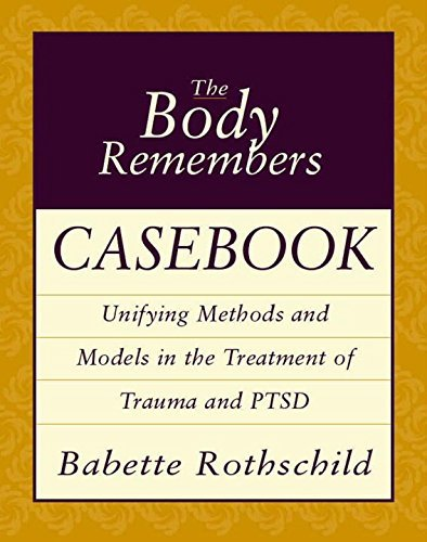 babette-rothschild-the-body-remembers-casebook-unifying-methods-and-models-in-the-treatment-of-t
