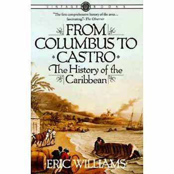 Eric Williams From Columbus To Castro The History Of The Caribbean 1492 1969