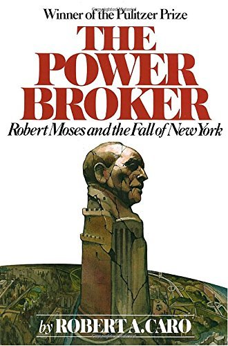 Robert A. Caro The Power Broker Robert Moses And The Fall Of New York
