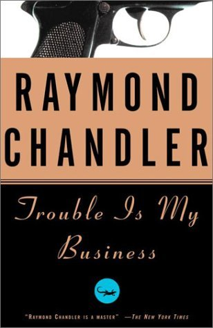 Raymond Chandler Trouble Is My Business