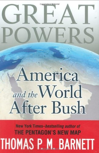 thomas-p-m-barnett-great-powers-america-and-the-world-after-bush
