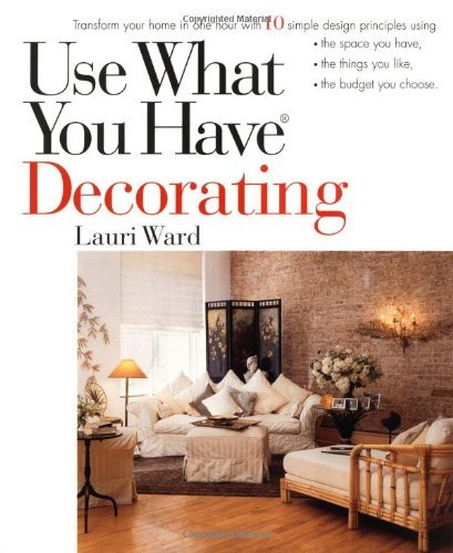 Lauri Ward Use What You Have Decorating Transform Your Home In One Hour With 10 Simple De