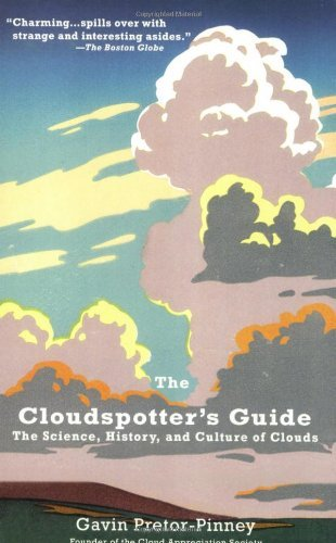 Gavin Pretor Pinney The Cloudspotter's Guide The Science History And Culture Of Clouds