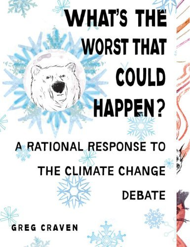 Greg Craven What's The Worst That Could Happen? A Rational Response To The Climate Change Debate