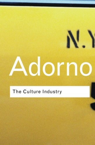Theodor W. Adorno The Culture Industry Selected Essays On Mass Culture 0002 Edition;