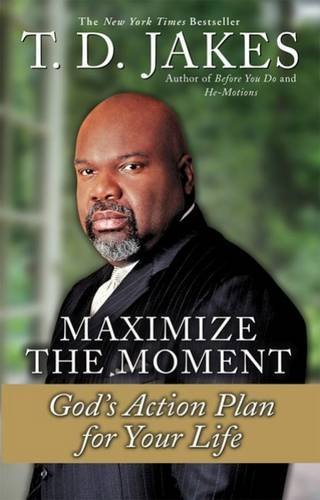 T. D. Jakes Maximize The Moment God's Action Plan For Your Life