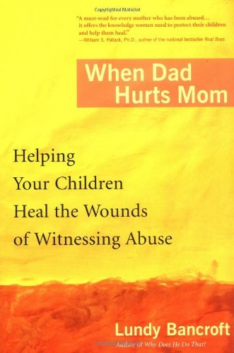 Lundy Bancroft When Dad Hurts Mom Helping Your Children Heal The Wounds Of Witnessi