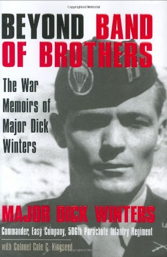 Dick Winters Beyond Band Of Brothers The War Memoirs Of Major Dick Winters