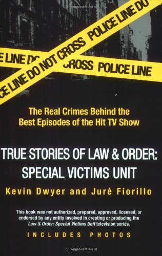 Kevin Dwyer True Stories Of Law & Order Svu The Real Crimes Behind The Best Episodes Of