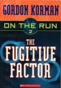 Gordon Korman On The Run #2 The Fugitive Factor