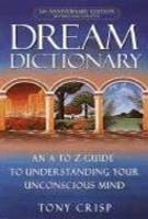 Tony Crisp Dream Dictionary An A To Z Guide To Understanding Your Unconscious