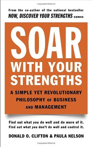 Donald O. Clifton Soar With Your Strengths A Simple Yet Revolutionary Philosophy Of Business