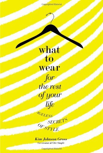 Kim Johnson Gross What To Wear For The Rest Of Your Life Ageless Secrets Of Style