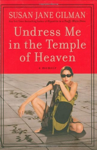 Susan Jane Gilman Undress Me In The Temple Of Heaven