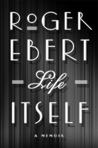 Roger Ebert Life Itself A Memoir New
