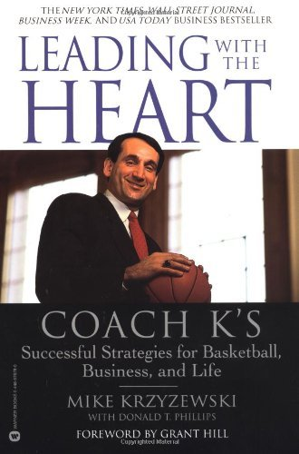 Mike Krzyzewski Leading With The Heart Coach K's Successful Strategies For Basketball B