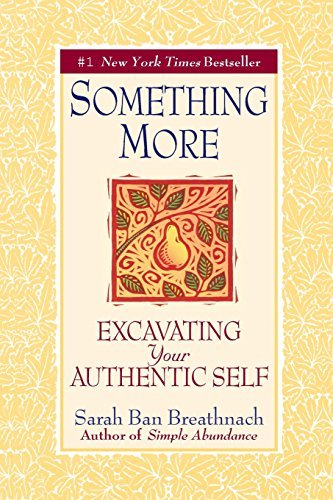 Sarah Ban Breathnach Something More Excavating Your Authentic Self