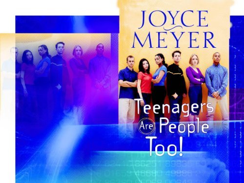 Joyce Meyer Teenagers Are People Too!