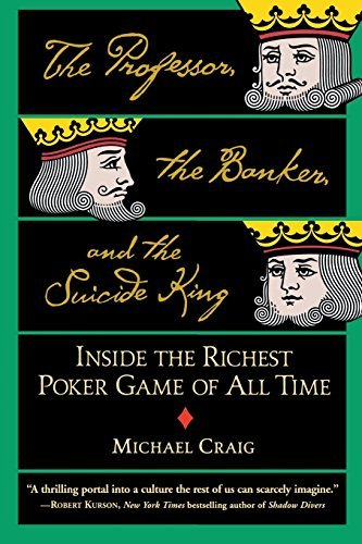 Michael Craig The Professor The Banker And The Suicide King Inside The Richest Poker Game Of All Time