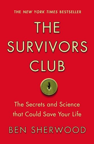 Ben Sherwood The Survivors Club The Secrets And Science That Could Save Your Life