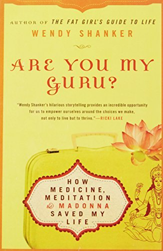 Wendy Shanker Are You My Guru? How Medicine Meditation & Madonna Saved My Life